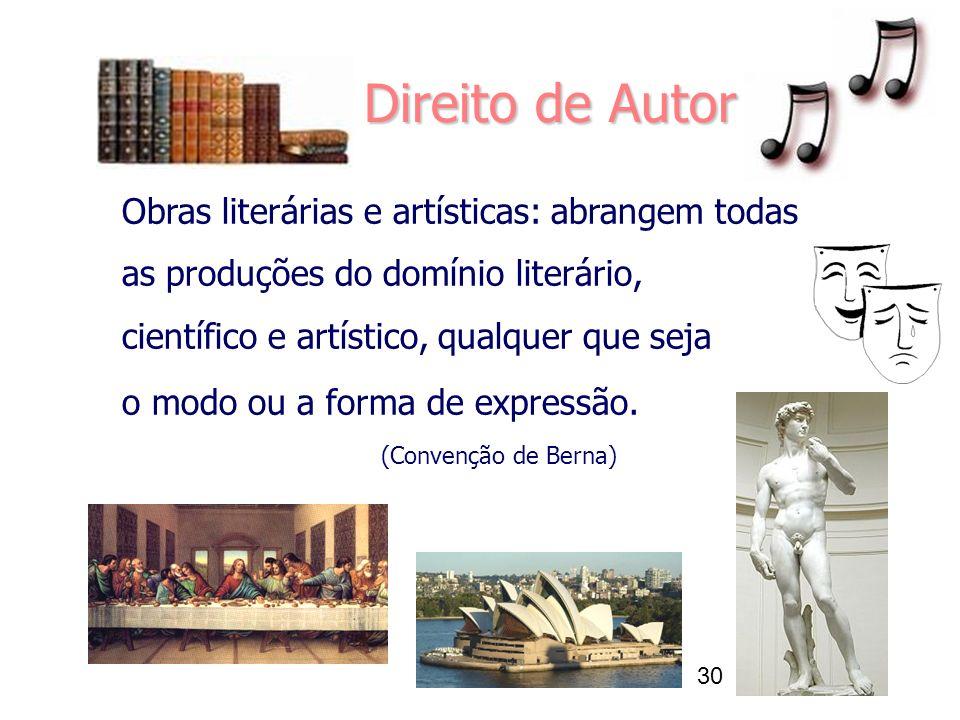 30 Obras literárias e artísticas: abrangem todas as produções do domínio literário, científico e artístico, qualquer que seja o modo ou a forma de expressão.