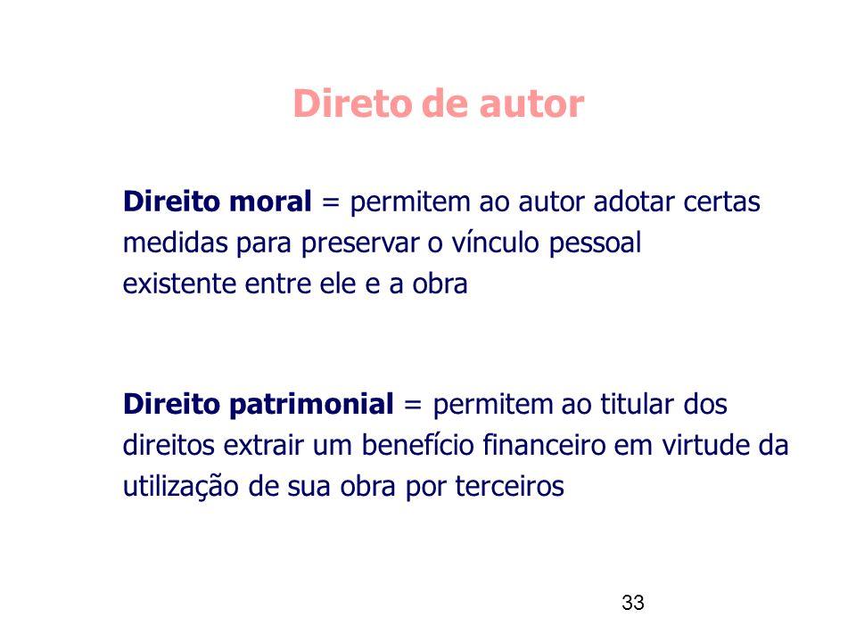 33 Direto de autor Direito moral = permitem ao autor adotar certas medidas para preservar o vínculo pessoal existente entre ele e a obra Direito patri