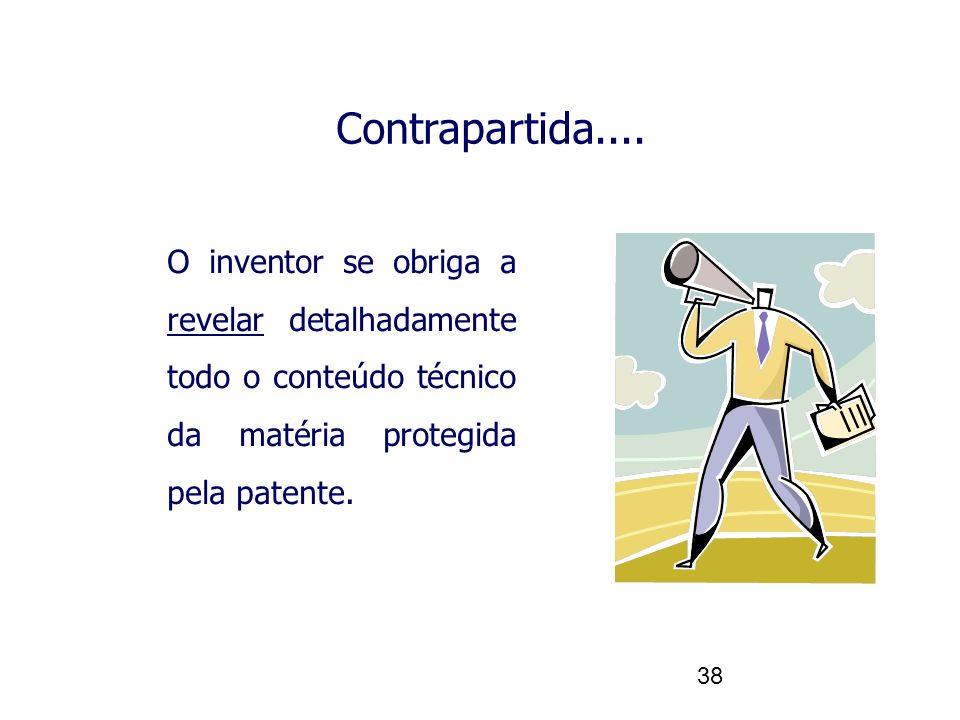 38 O inventor se obriga a revelar detalhadamente todo o conteúdo técnico da matéria protegida pela patente. Contrapartida....