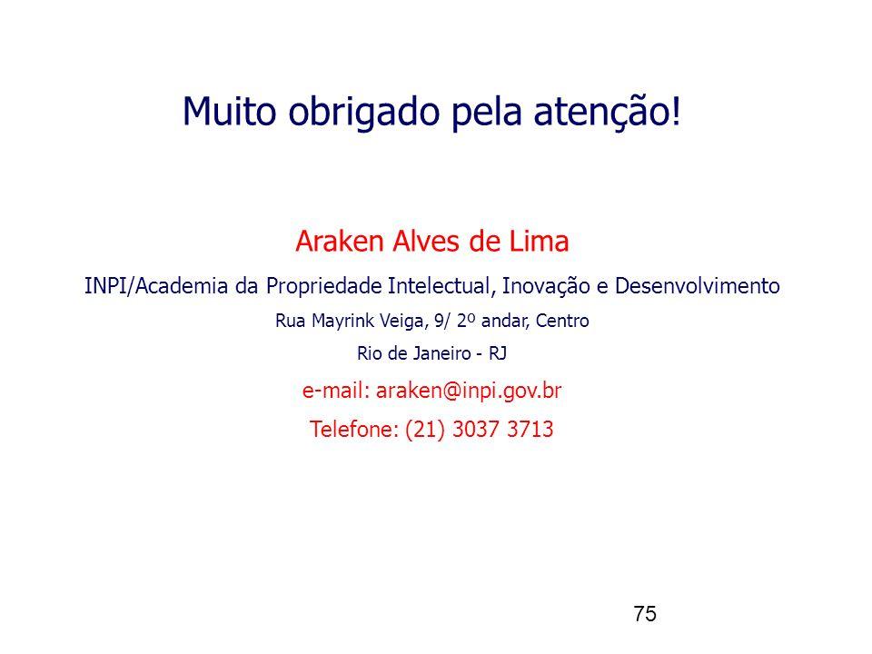 75 Muito obrigado pela atenção! Araken Alves de Lima INPI/Academia da Propriedade Intelectual, Inovação e Desenvolvimento Rua Mayrink Veiga, 9/ 2º and