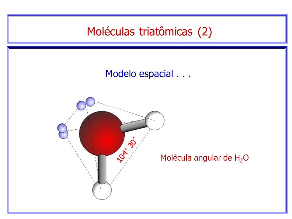 Moléculas triatômicas (2) Serão angulares se houver elétrons sem compartilhamento no átomo central. Elétrons não compartilhados
