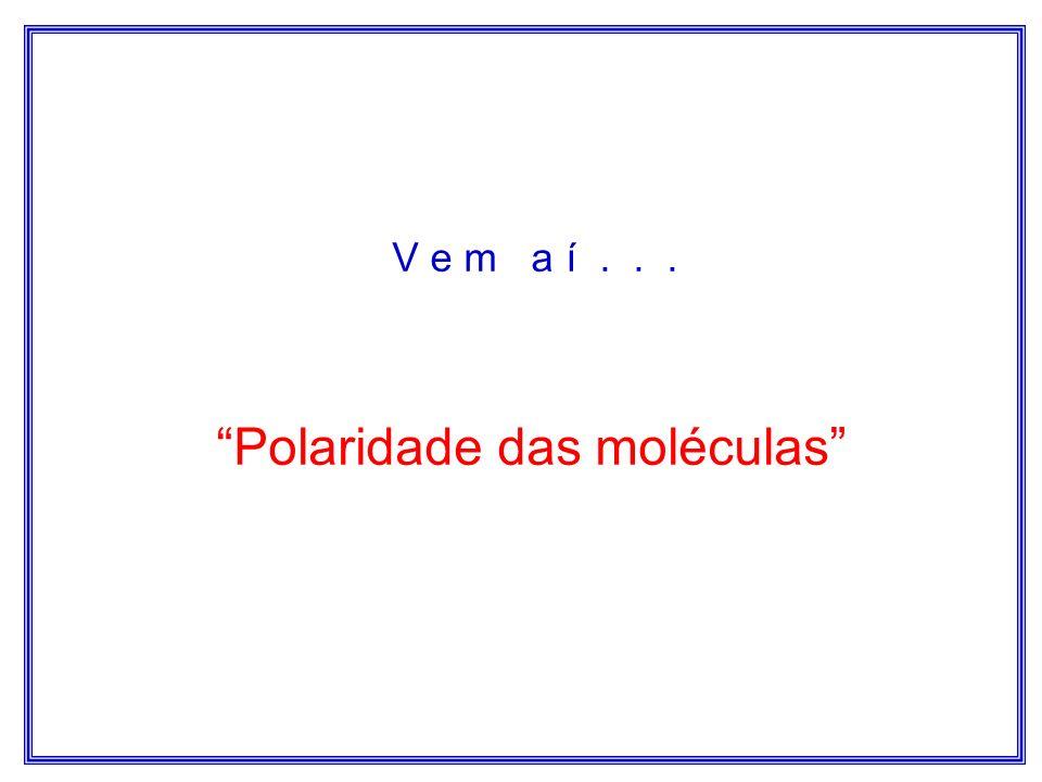 Moléculas hexatômicas e heptatômicas Modelos espaciais... Molécula octaédrica de PC 6 Molécula bipiramidal de PF 5