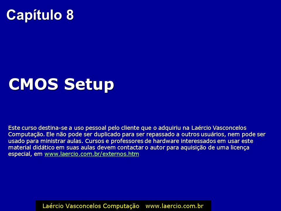 Capítulo 8 CMOS Setup Este curso destina-se a uso pessoal pelo cliente que o adquiriu na Laércio Vasconcelos Computação.