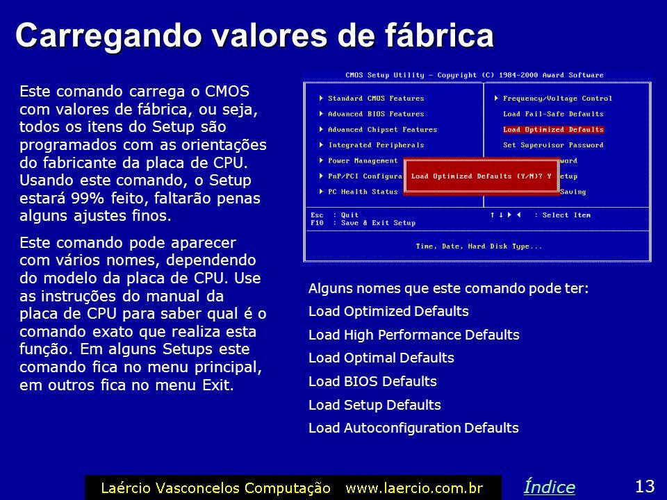Carregando valores de fábrica Este comando carrega do CMOS com a configuração padrão de fábrica. 12 Índice