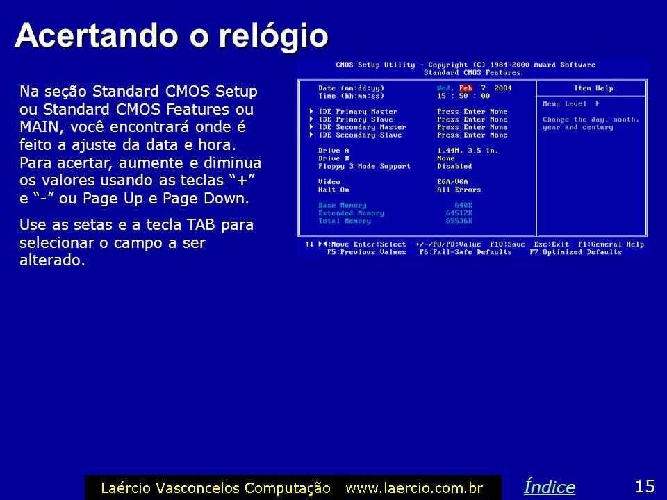 Acertando o relógio Este comando fica no menu MAIN ou Standard CMOS Setup. 14 Índice