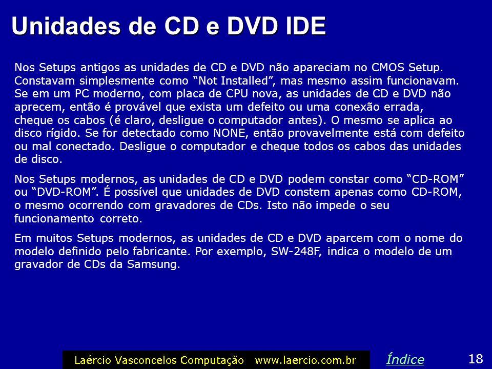 Dispositivos IDE Antigamente era preciso identificar no Setup os seguintes parâmetros do disco rígido: Número de cilindros Número de cabeças Número de
