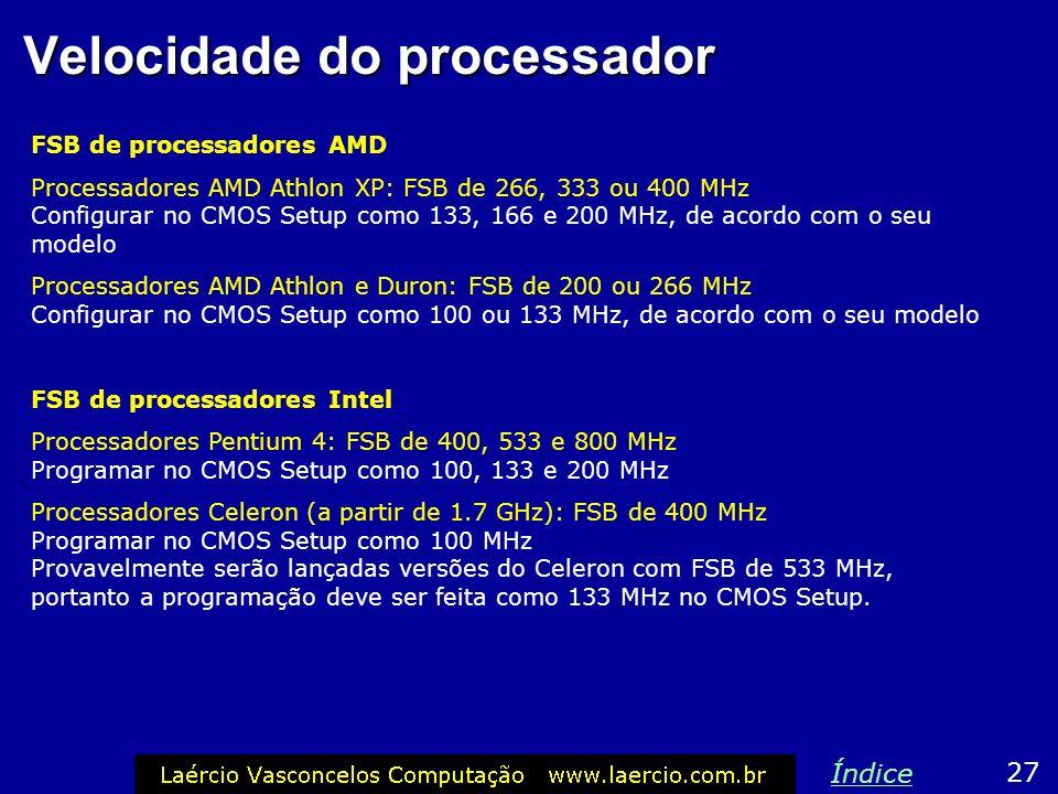 Velocidade do processador Muitos Setups têm comandos para indicar a velocidade do processador. Na maioria das vezes esta configuração é automática. Ou