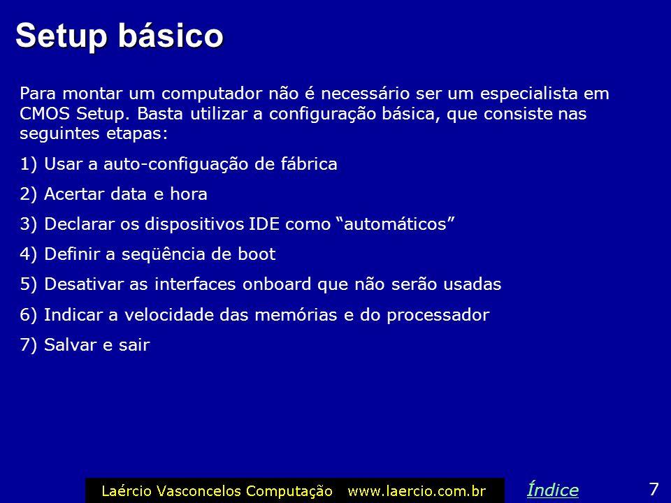 Setup básico Para montar um computador não é necessário ser um especialista em CMOS Setup.