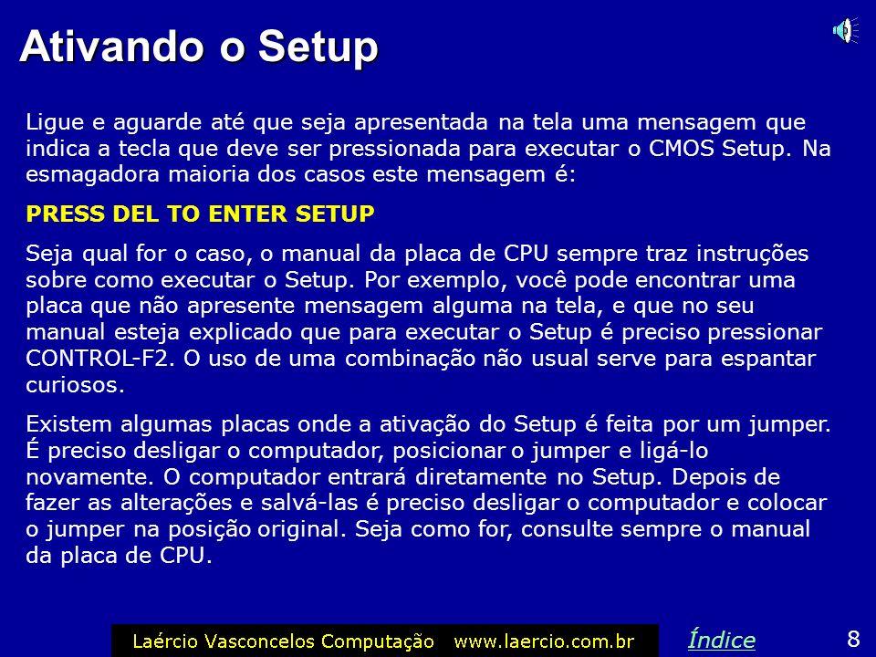 Ativando o Setup Ligue e aguarde até que seja apresentada na tela uma mensagem que indica a tecla que deve ser pressionada para executar o CMOS Setup.