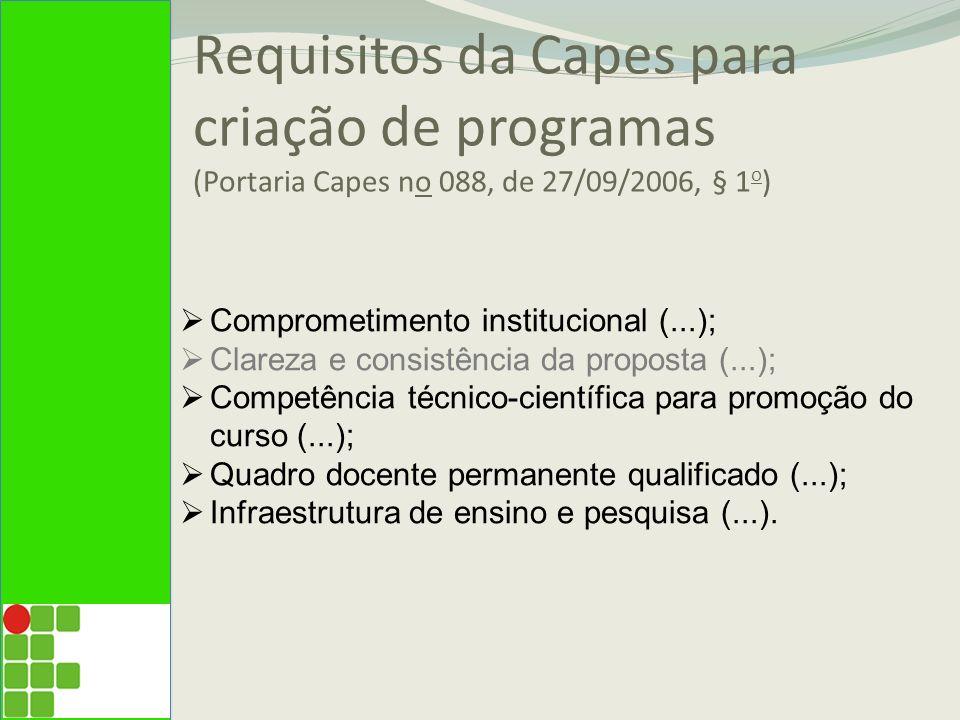 Requisitos da Capes para criação de programas (Portaria Capes no 088, de 27/09/2006, § 1 o ) Comprometimento institucional (...); Clareza e consistênc