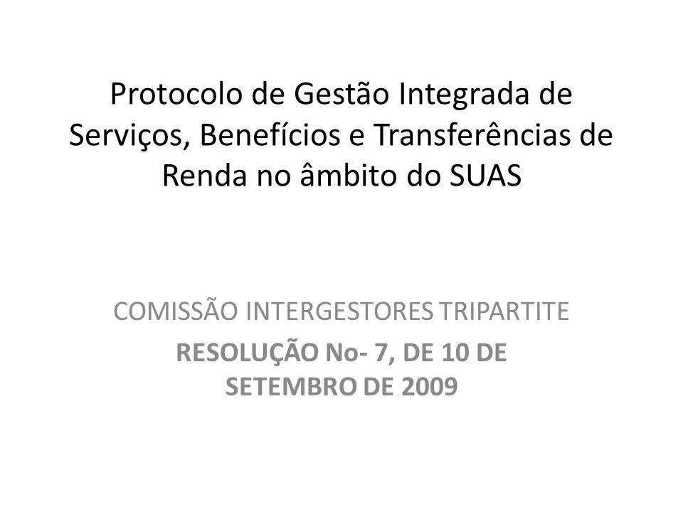 Protocolo de Gestão Integrada de Serviços, Benefícios e Transferências de Renda no âmbito do SUAS COMISSÃO INTERGESTORES TRIPARTITE RESOLUÇÃO No- 7, DE 10 DE SETEMBRO DE 2009