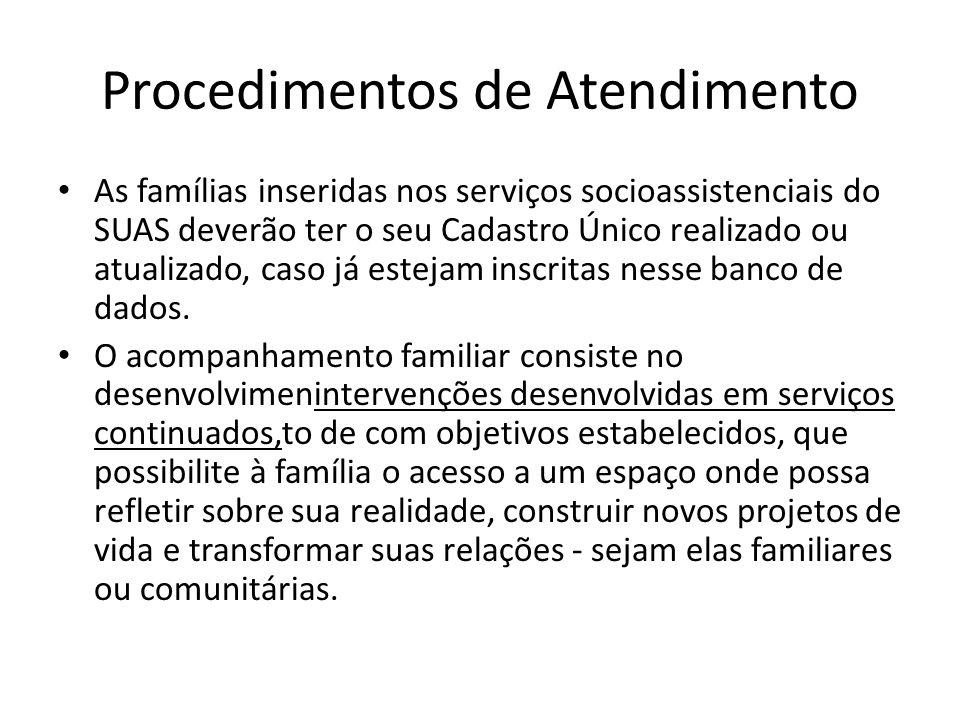 Procedimentos de Atendimento As famílias inseridas nos serviços socioassistenciais do SUAS deverão ter o seu Cadastro Único realizado ou atualizado, caso já estejam inscritas nesse banco de dados.