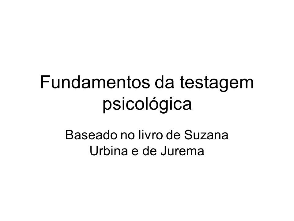 Fundamentos da testagem psicológica Baseado no livro de Suzana Urbina e de Jurema