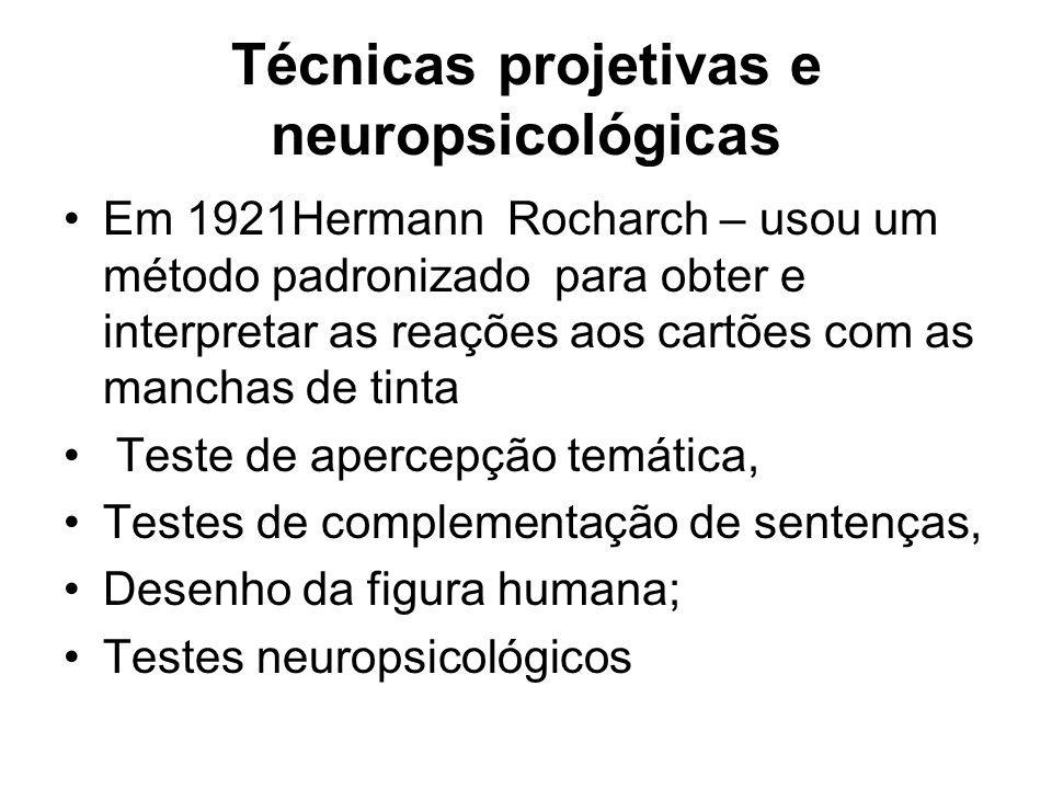 Técnicas projetivas e neuropsicológicas Em 1921Hermann Rocharch – usou um método padronizado para obter e interpretar as reações aos cartões com as ma