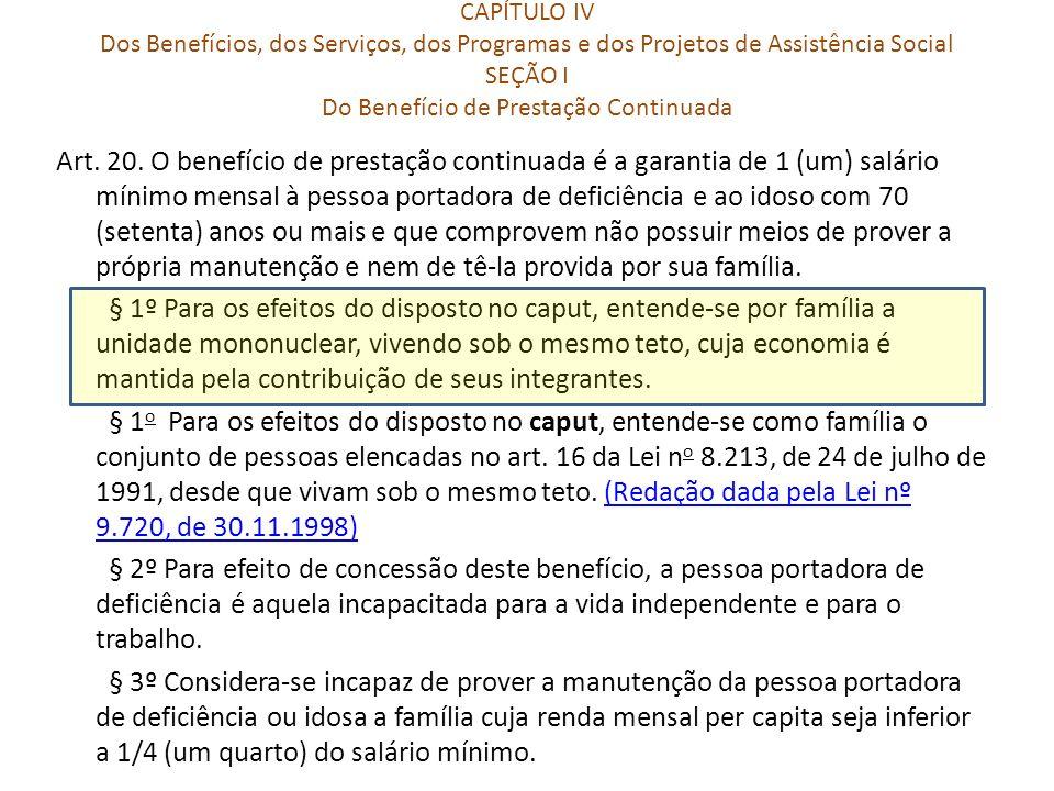 CAPÍTULO IV Dos Benefícios, dos Serviços, dos Programas e dos Projetos de Assistência Social SEÇÃO I Do Benefício de Prestação Continuada Art. 20. O b