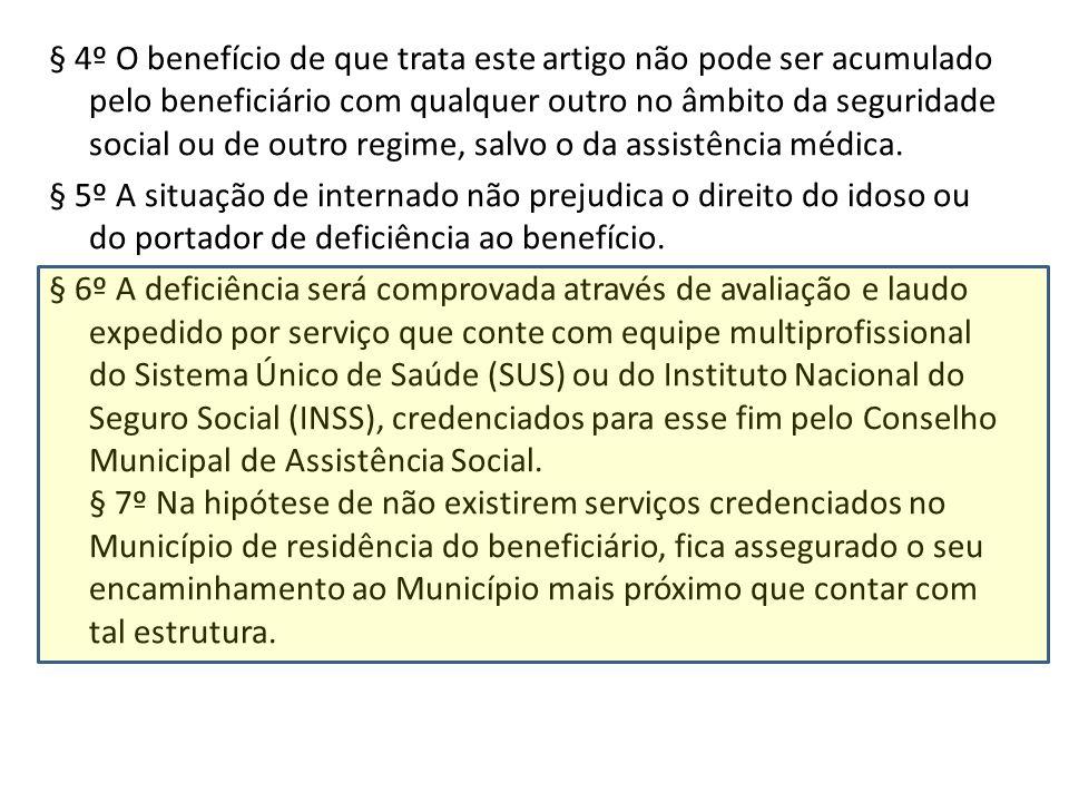 § 4º O benefício de que trata este artigo não pode ser acumulado pelo beneficiário com qualquer outro no âmbito da seguridade social ou de outro regim