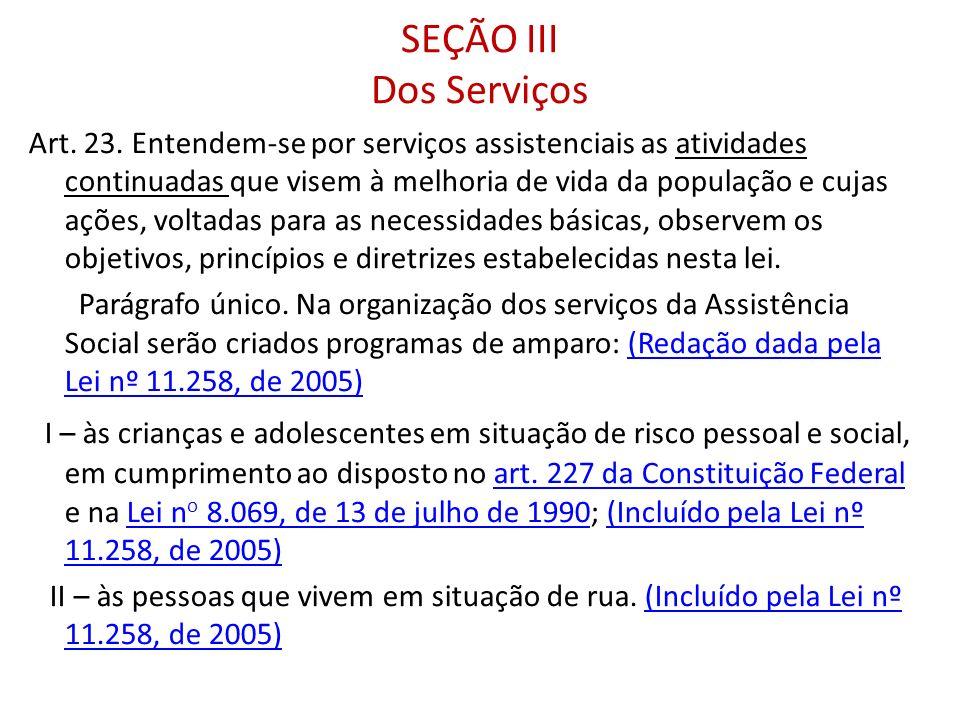 SEÇÃO III Dos Serviços Art. 23. Entendem-se por serviços assistenciais as atividades continuadas que visem à melhoria de vida da população e cujas açõ