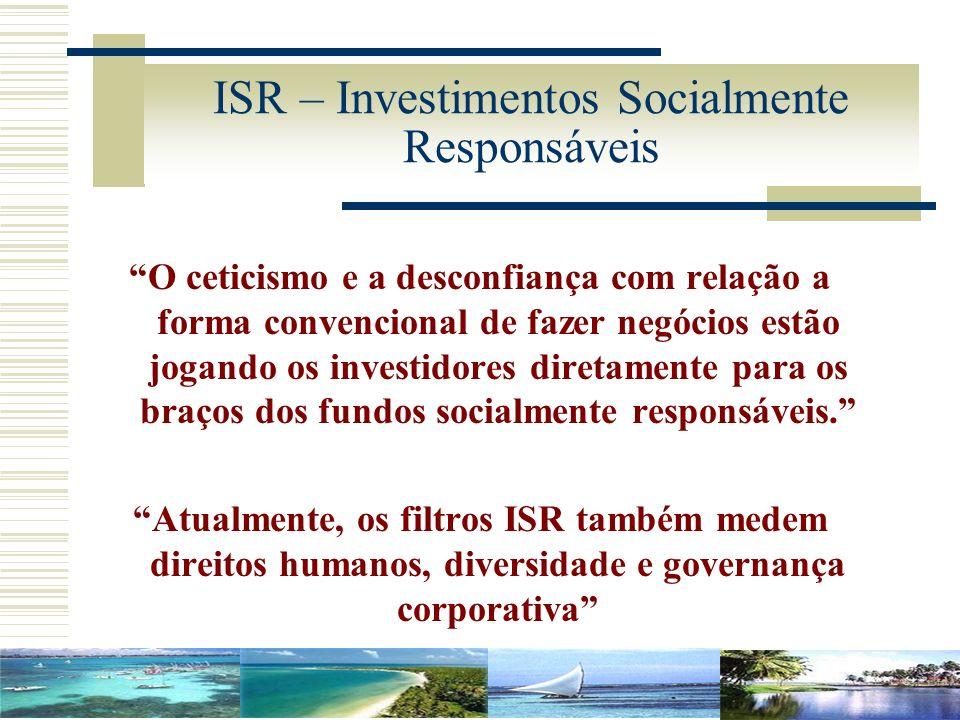 ISR – Investimentos Socialmente Responsáveis O ceticismo e a desconfiança com relação a forma convencional de fazer negócios estão jogando os investid