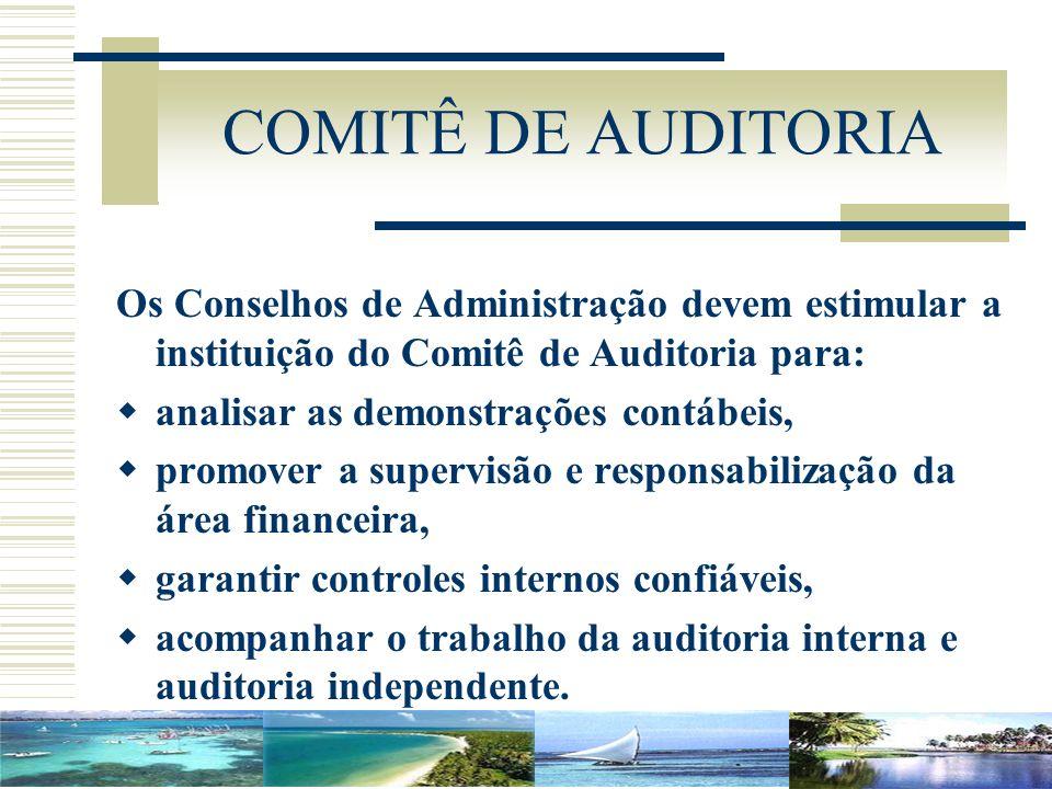 COMITÊ DE AUDITORIA Os Conselhos de Administração devem estimular a instituição do Comitê de Auditoria para: analisar as demonstrações contábeis, prom