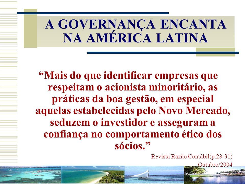 A GOVERNANÇA ENCANTA NA AMÉRICA LATINA Mais do que identificar empresas que respeitam o acionista minoritário, as práticas da boa gestão, em especial