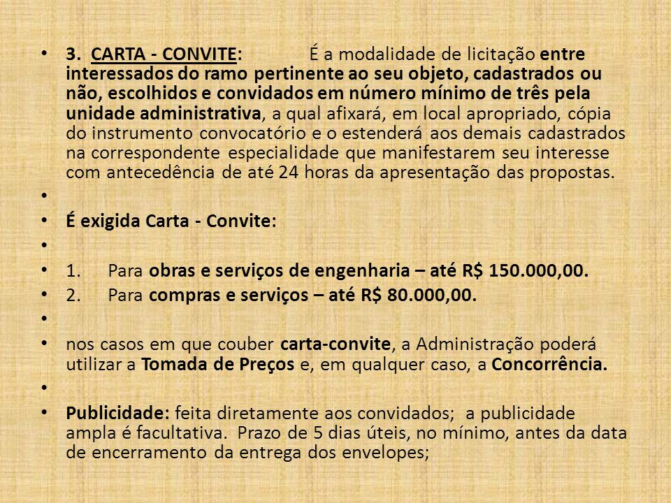 3. CARTA - CONVITE: É a modalidade de licitação entre interessados do ramo pertinente ao seu objeto, cadastrados ou não, escolhidos e convidados em nú