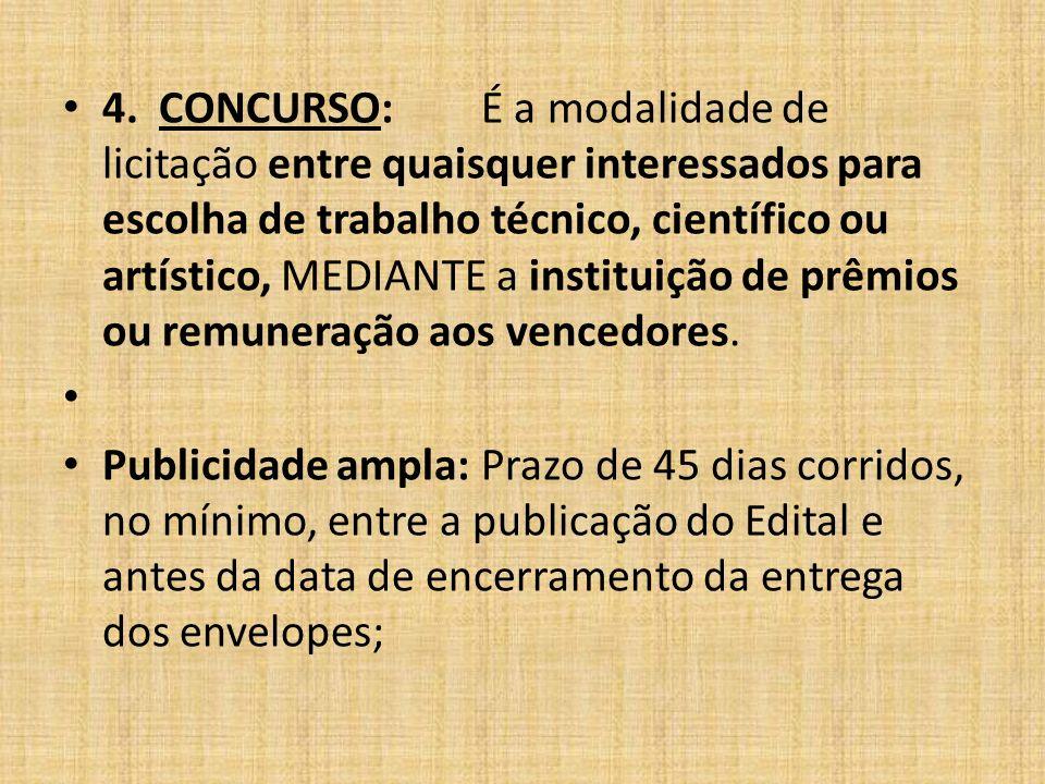 4. CONCURSO: É a modalidade de licitação entre quaisquer interessados para escolha de trabalho técnico, científico ou artístico, MEDIANTE a instituiçã
