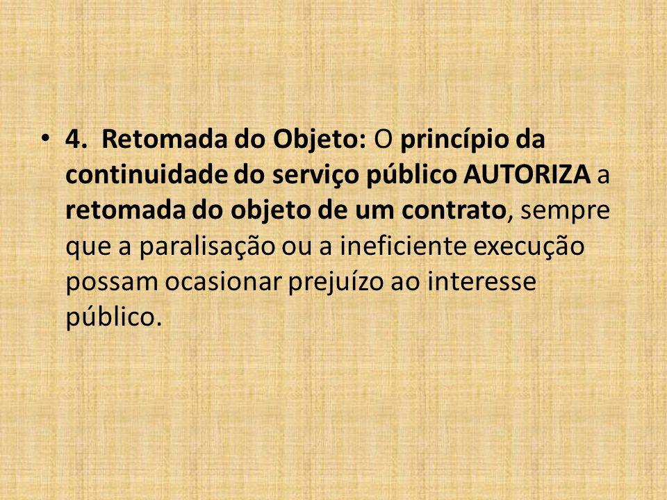 4. Retomada do Objeto:O princípio da continuidade do serviço público AUTORIZA a retomada do objeto de um contrato, sempre que a paralisação ou a inefi