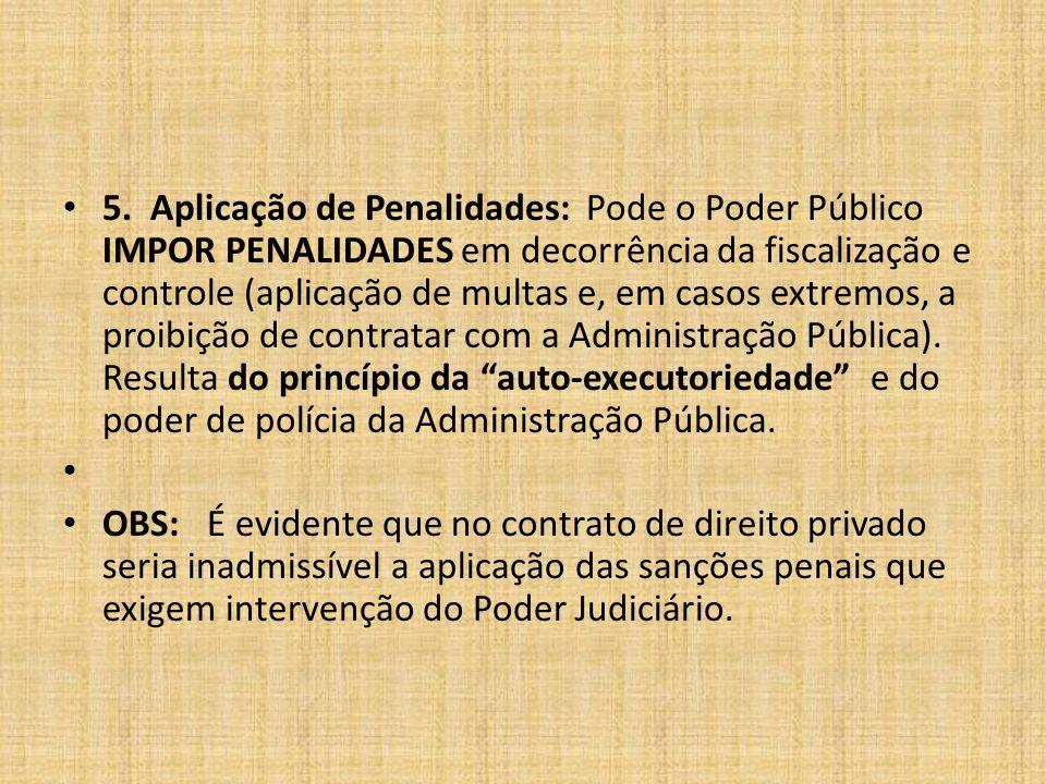 5. Aplicação de Penalidades:Pode o Poder Público IMPOR PENALIDADES em decorrência da fiscalização e controle (aplicação de multas e, em casos extremos