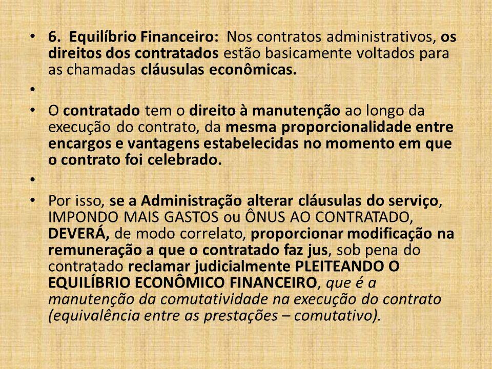6. Equilíbrio Financeiro:Nos contratos administrativos, os direitos dos contratados estão basicamente voltados para as chamadas cláusulas econômicas.