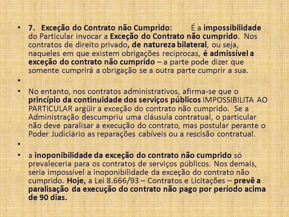 INTERPRETAÇÃO DOS CONTRATOS As normas que regem os contratos administrativos são as de Direito Público, suplementadas pelos princípios da teoria geral dos contratos e do Direito Privado.