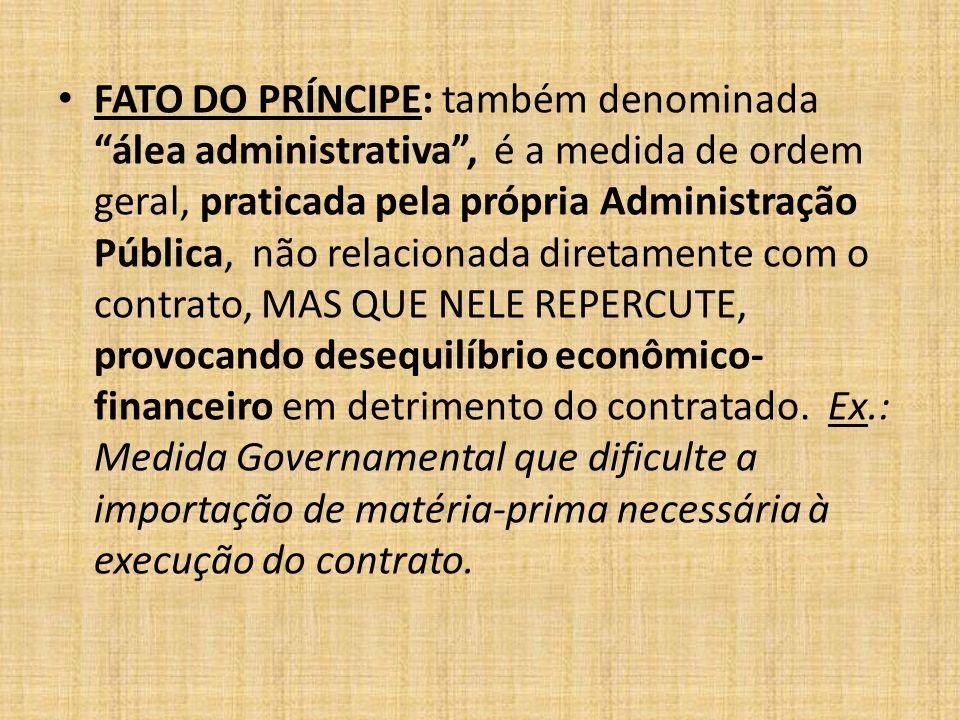 FATO DA ADMINISTRAÇÃO:é toda ação ou omissão do Poder Público que, incidindo direta e especificamente sobre o contrato, retarda ou impede a sua execução.