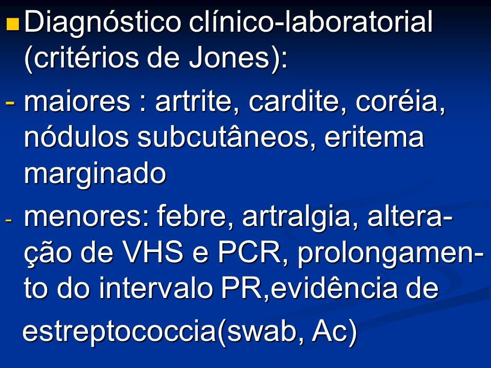 Diagnóstico clínico-laboratorial (critérios de Jones): Diagnóstico clínico-laboratorial (critérios de Jones): - maiores : artrite, cardite, coréia, nó
