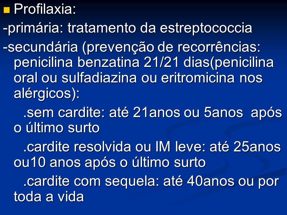 Profilaxia: Profilaxia: -primária: tratamento da estreptococcia -secundária (prevenção de recorrências: penicilina benzatina 21/21 dias(penicilina ora