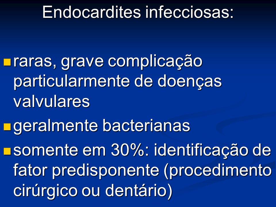 Endocardites infecciosas: raras, grave complicação particularmente de doenças valvulares raras, grave complicação particularmente de doenças valvulare