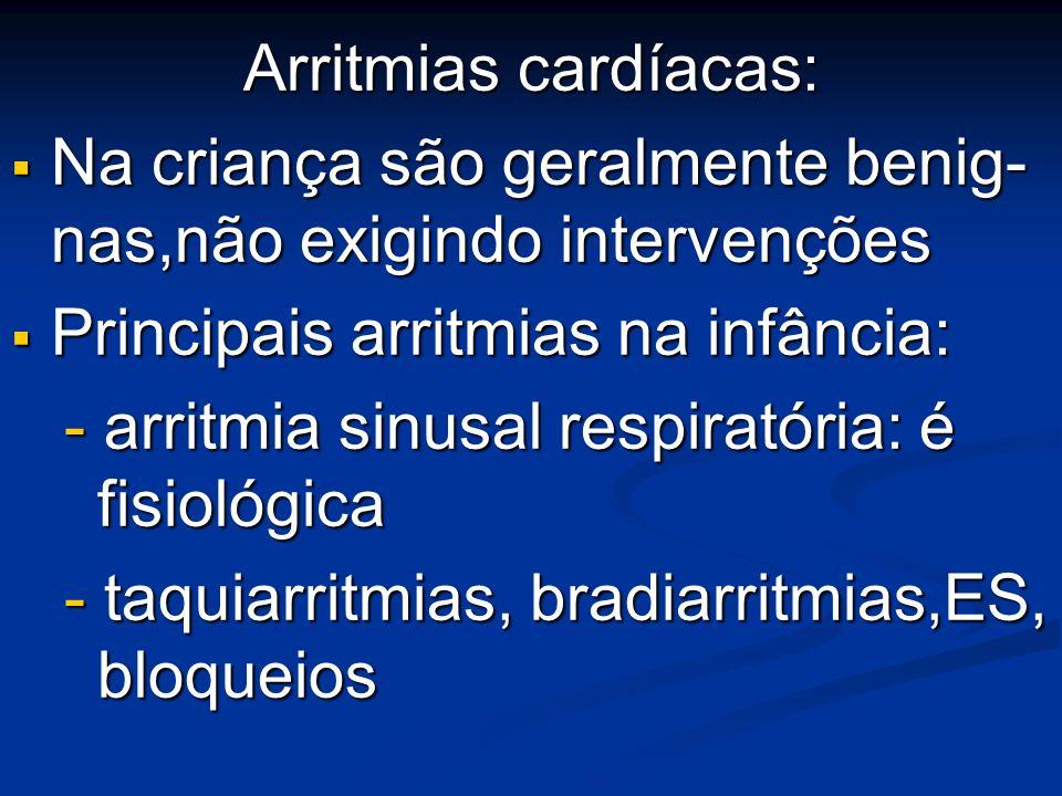 Arritmias cardíacas: Na criança são geralmente benig- nas,não exigindo intervenções Na criança são geralmente benig- nas,não exigindo intervenções Pri