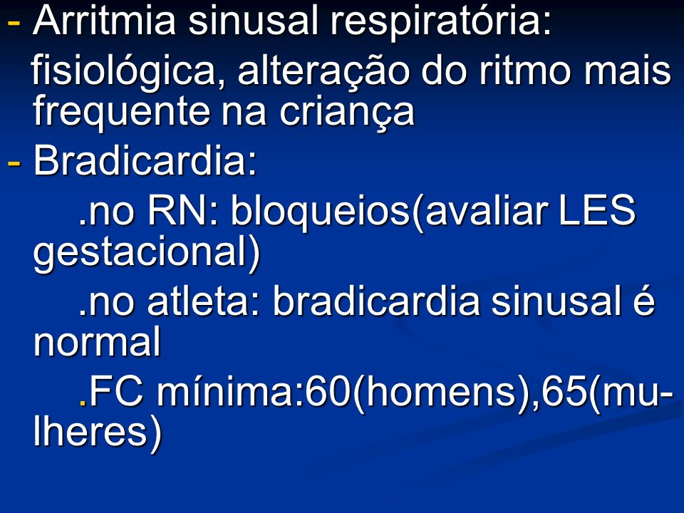 - Arritmia sinusal respiratória: fisiológica, alteração do ritmo mais frequente na criança fisiológica, alteração do ritmo mais frequente na criança -