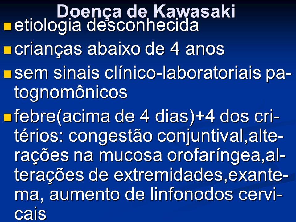 Doença de Kawasaki etiologia desconhecida etiologia desconhecida crianças abaixo de 4 anos crianças abaixo de 4 anos sem sinais clínico-laboratoriais