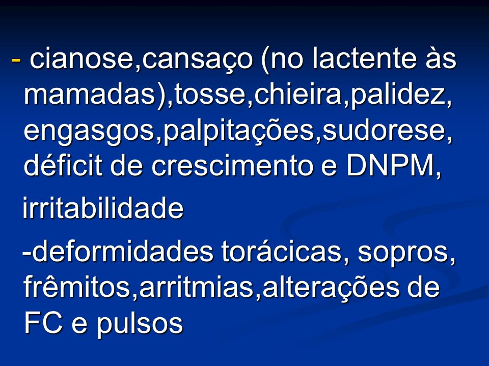 - cianose,cansaço (no lactente às mamadas),tosse,chieira,palidez, engasgos,palpitações,sudorese, déficit de crescimento e DNPM, - cianose,cansaço (no