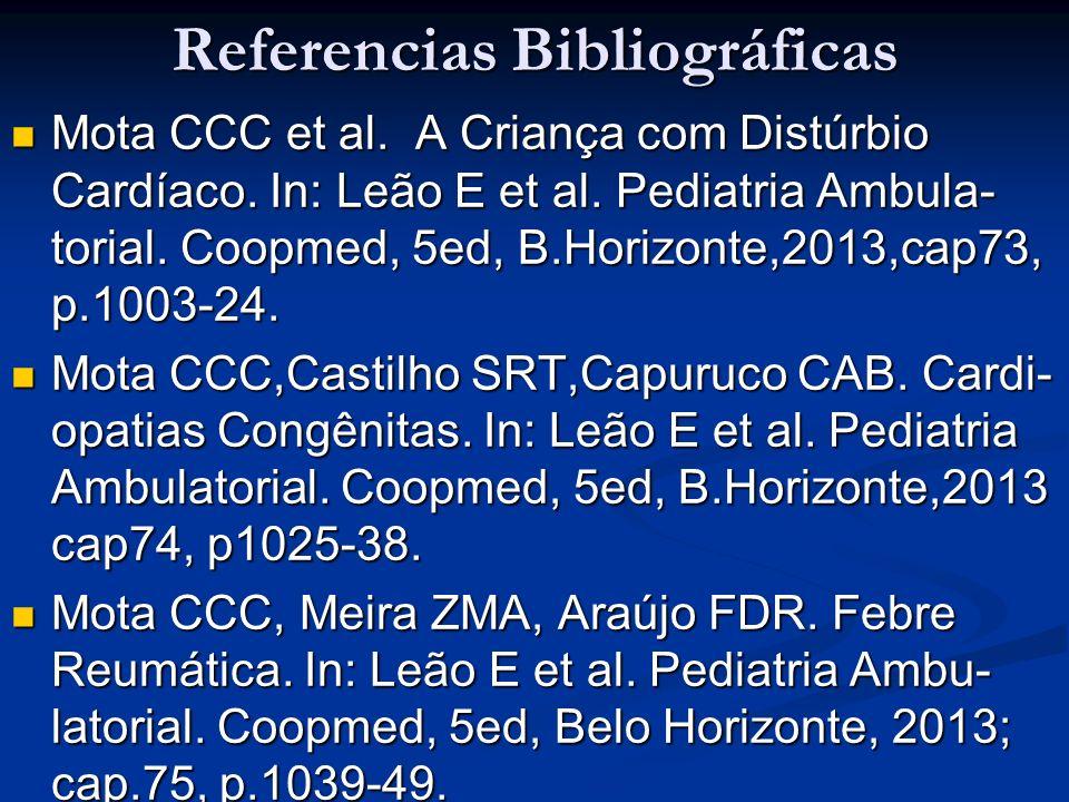 Referencias Bibliográficas Mota CCC et al. A Criança com Distúrbio Cardíaco. In: Leão E et al. Pediatria Ambula- torial. Coopmed, 5ed, B.Horizonte,201