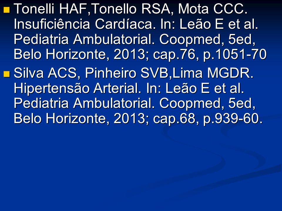 Tonelli HAF,Tonello RSA, Mota CCC. Insuficiência Cardíaca. In: Leão E et al. Pediatria Ambulatorial. Coopmed, 5ed, Belo Horizonte, 2013; cap.76, p.105