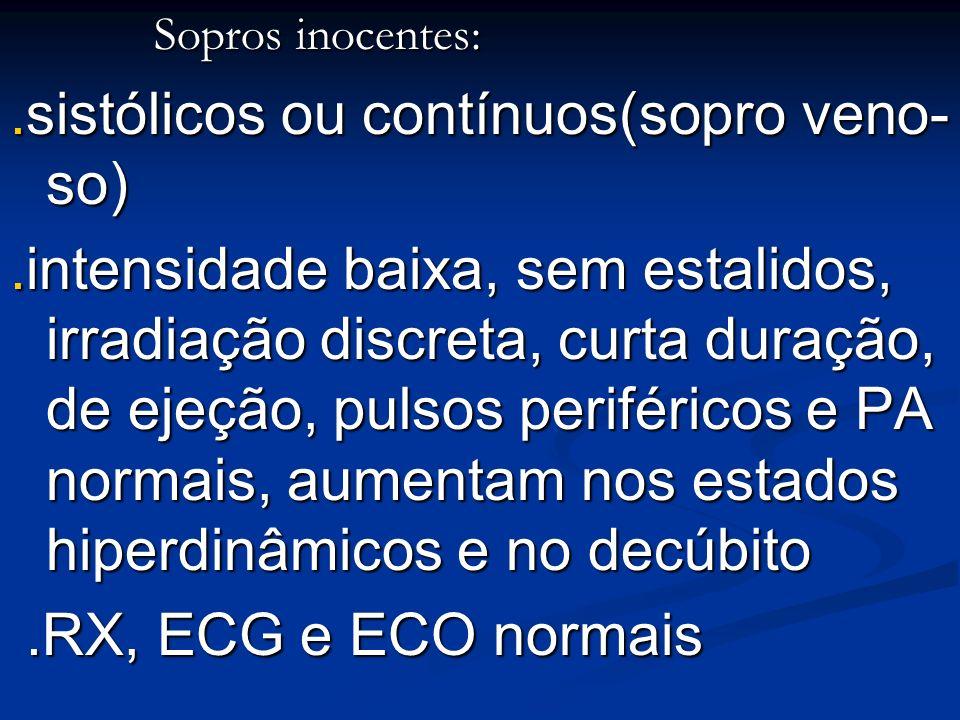 Sopros inocentes: Sopros inocentes:.sistólicos ou contínuos(sopro veno- so).intensidade baixa, sem estalidos, irradiação discreta, curta duração, de e