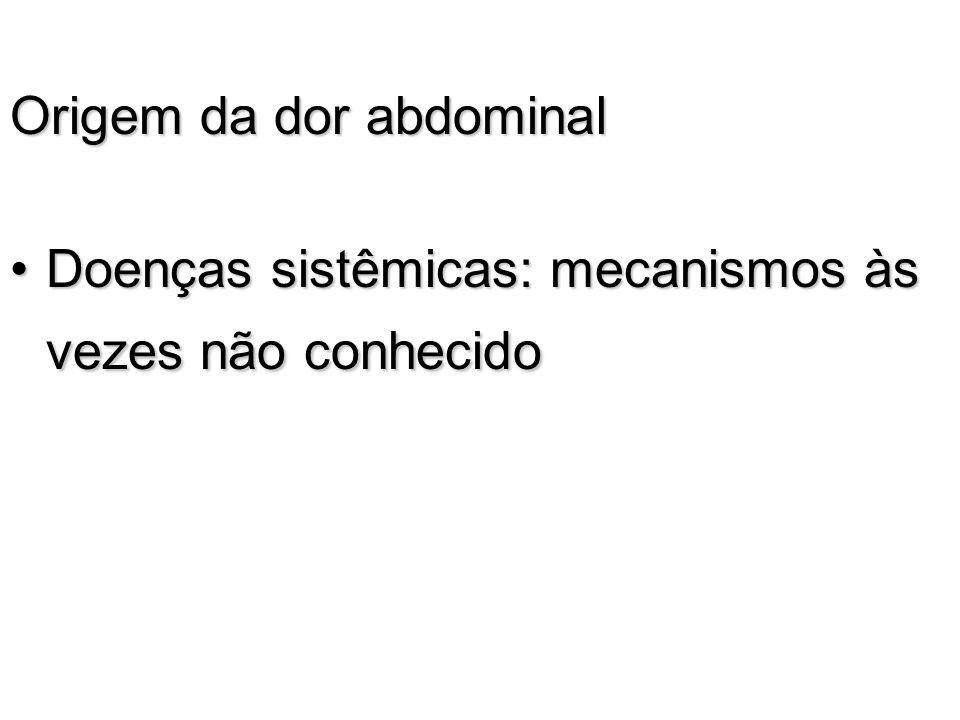 Origem da dor abdominal Doenças sistêmicas: mecanismos às vezes não conhecidoDoenças sistêmicas: mecanismos às vezes não conhecido