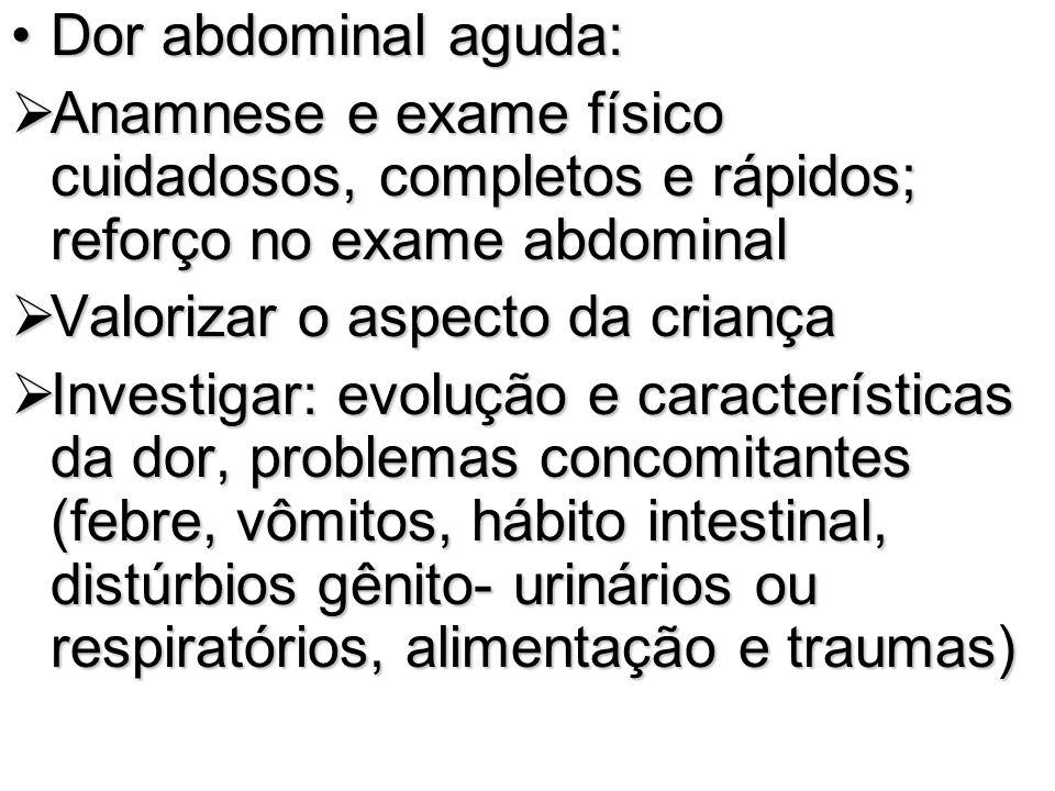 Dor abdominal aguda:Dor abdominal aguda: Anamnese e exame físico cuidadosos, completos e rápidos; reforço no exame abdominal Anamnese e exame físico c