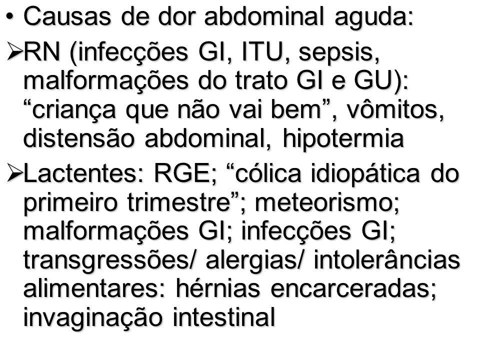 Causas de dor abdominal aguda:Causas de dor abdominal aguda: RN (infecções GI, ITU, sepsis, malformações do trato GI e GU): criança que não vai bem, v