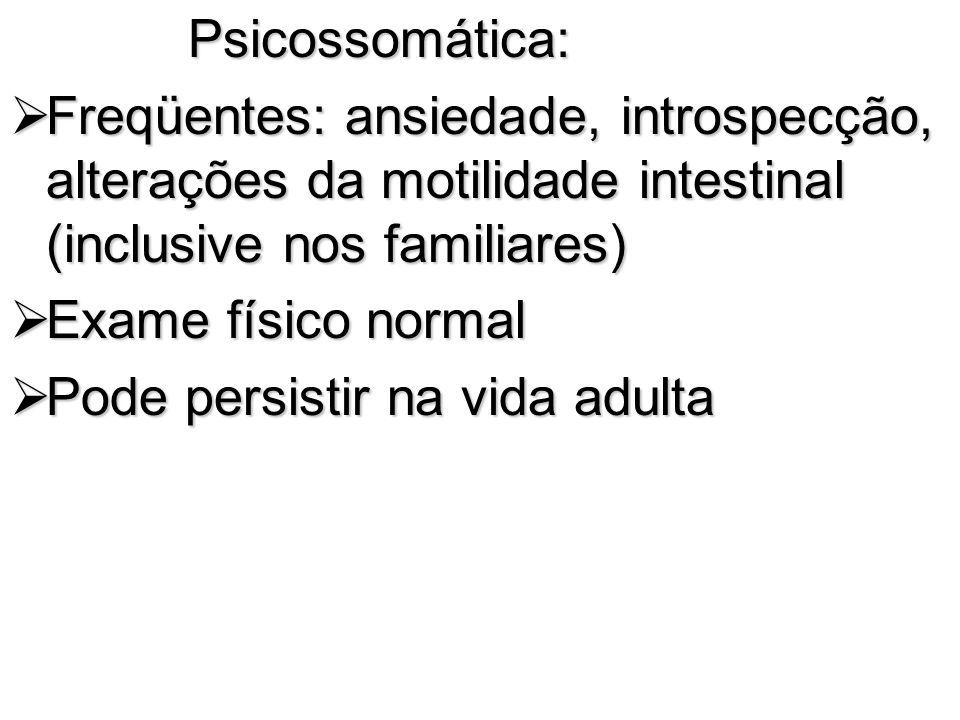 Psicossomática: Psicossomática: Freqüentes: ansiedade, introspecção, alterações da motilidade intestinal (inclusive nos familiares) Freqüentes: ansied