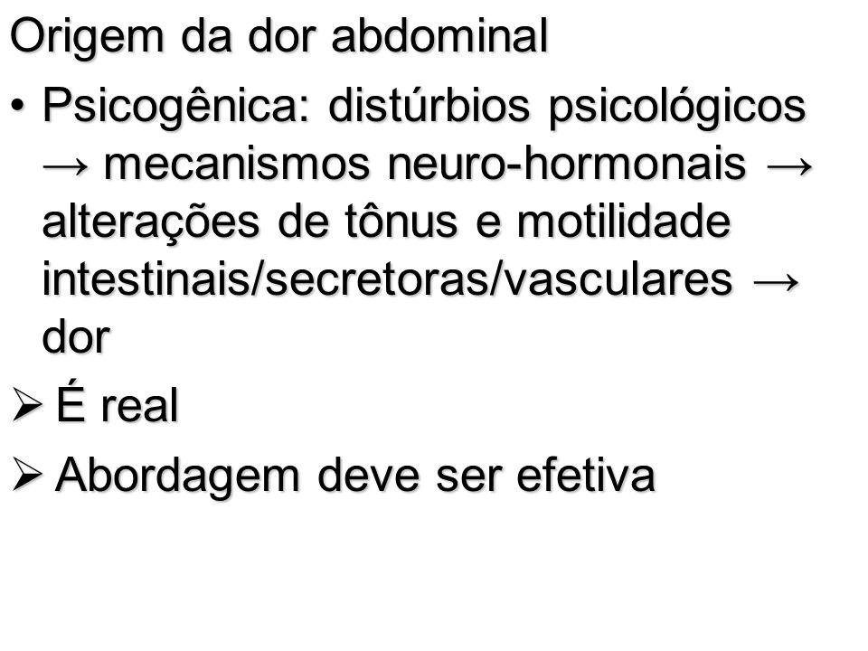 Origem da dor abdominal Psicogênica: distúrbios psicológicos mecanismos neuro-hormonais alterações de tônus e motilidade intestinais/secretoras/vascul