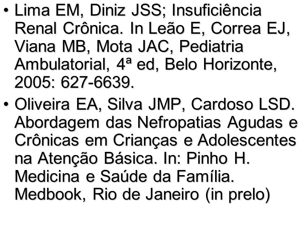 Lima EM, Diniz JSS; Insuficiência Renal Crônica. In Leão E, Correa EJ, Viana MB, Mota JAC, Pediatria Ambulatorial, 4ª ed, Belo Horizonte, 2005: 627-66