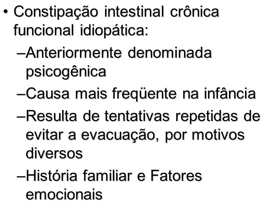 Constipação intestinal crônica funcional idiopática:Constipação intestinal crônica funcional idiopática: –Anteriormente denominada psicogênica –Causa