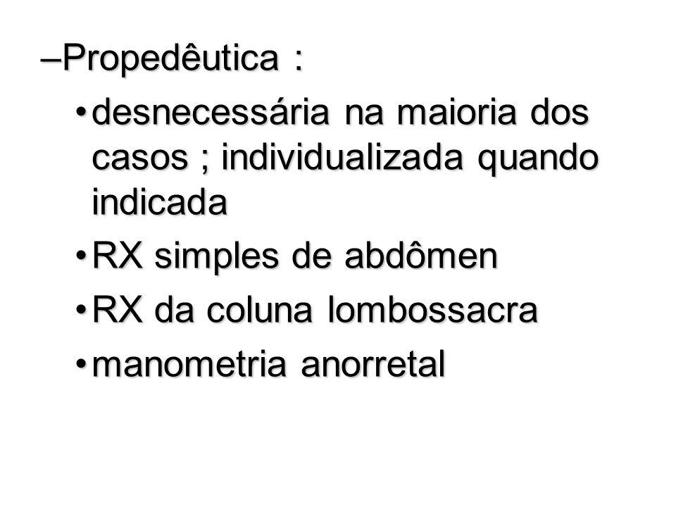 –Propedêutica : desnecessária na maioria dos casos ; individualizada quando indicadadesnecessária na maioria dos casos ; individualizada quando indica