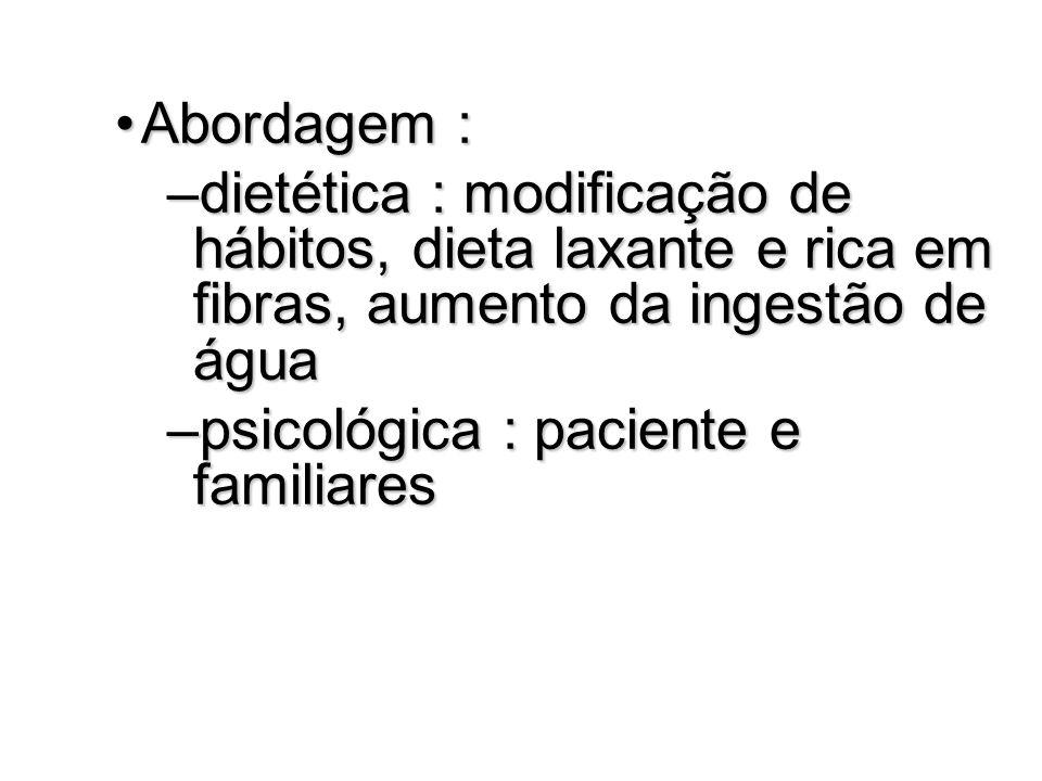 Abordagem :Abordagem : –dietética : modificação de hábitos, dieta laxante e rica em fibras, aumento da ingestão de água –psicológica : paciente e fami